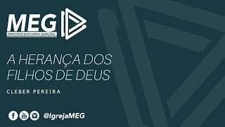 Baixar MEG - A Herança dos filhos de Deus - PR. Cleber Pereira