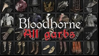 Every Attire and Armor Set in Bloodborne Showcase(+DLC).