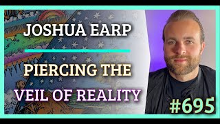 Simulation #695 Joshua Earp — Piercing the Veil of Reality