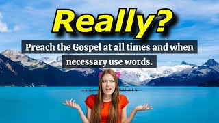 When Preaching Only Use Words If Necessary?