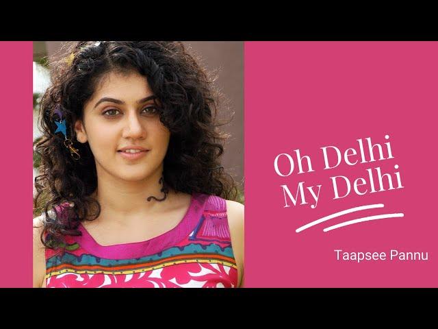 Oh Delhi My Delhi | Taapsee Pannu