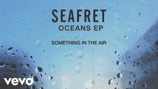 Seafret - Something in the Air [Audio]