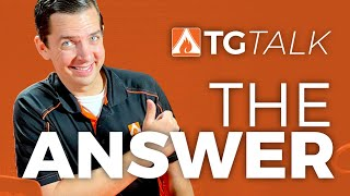 TG Talk - The Answer