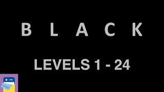 black (game): Levels 1 - 24 Walkthrough Guide & iOS / Android Gameplay (by Bart Bonte)