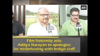 Film fraternity asks aditya narayan to apologise for misbehaving with indigo staff - ani news