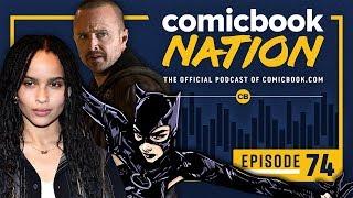 CB NATION Episode #74: Batman Catwoman Casting & Kevin Feige's Marvel Promotion