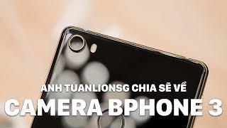 Anh Tuanlionsg chia sẽ về camera của Bphone 3