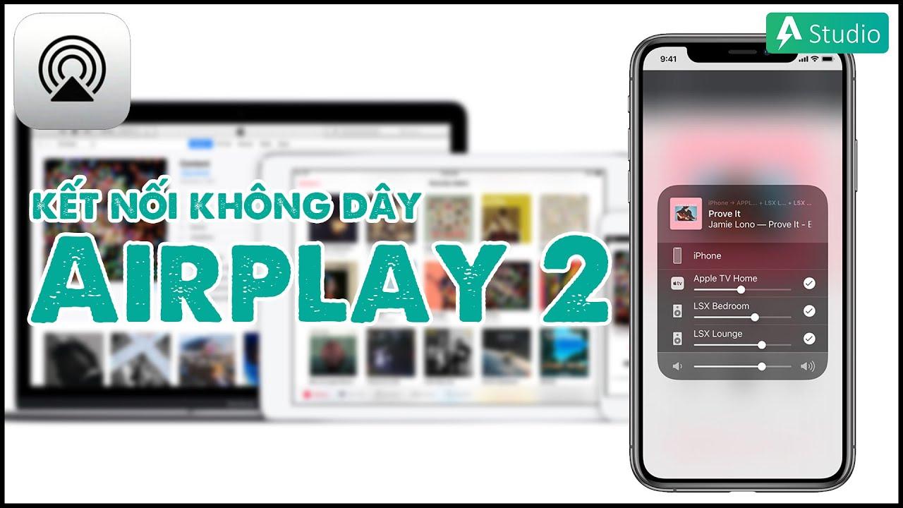 Tìm hiểu về Airplay 2 - Kết nối không dây tốt nhất hiện nay ???