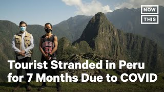 Tourist Stranded During COVID Granted Access to Machu Picchu | NowThis