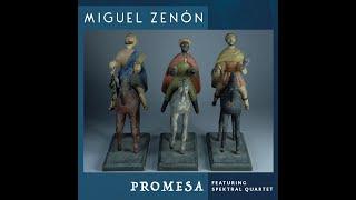 Miguel Zenón (Feat. Spektral Quartet) - Promesa