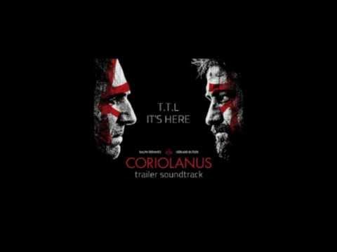T.T.L. IT'S HERE (Coriolanus trailer soundtrack)