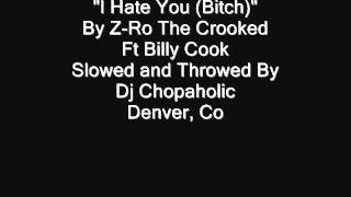 I Hate You Bitch By Zro   Slowed and Throwed By Dj Chopaholic