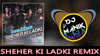 Sheher Ki Ladki 2019 Remix | DJ Manik | Bollywood Remix 2019 |