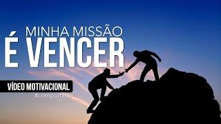 MINHA MISSÃO É VENCER! - VÍDEO MOTIVACIONAL/MOTIVAÇÃO 2017 (Leg)