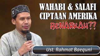 Wahabi Dan Salafi Versi Ciptaan Amerika - Ustadz Rahmat Baequni