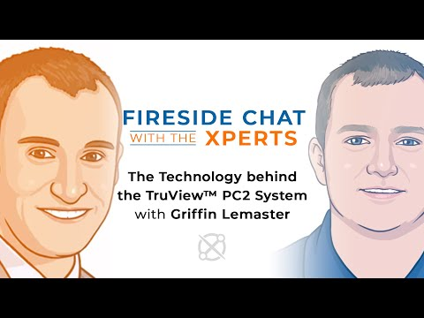 Fireside Chat with the Xperts: The TruView™ PC2 System with Griffin Lemaster