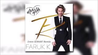 Faruk K - Aşka Geldik (Emre SERHAT Remix)