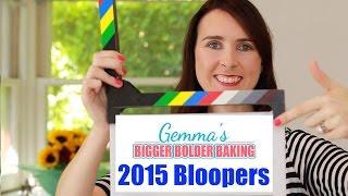 2015 Blooper Reel - Gemma's Bigger Bolder Baking