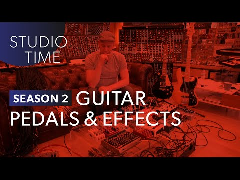 Guitar Pedals & Effects - Studio Time: S2E15