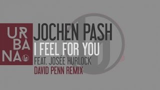 Jochen Pash Ft. Josée Hurlock - I Feel For You (David Penn Remix)