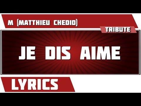 Je dis Aime - M (Matthieu Chedid) - paroles