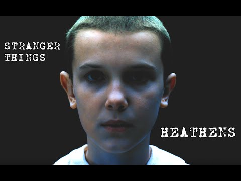 Stranger Things//Heathens