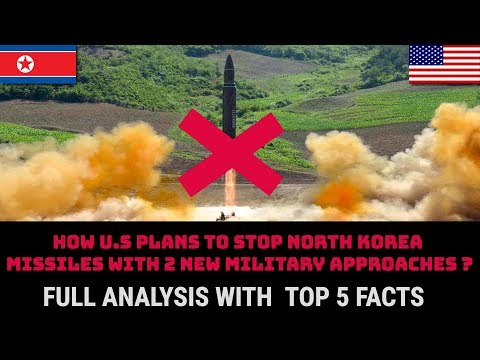 HOW U.S PLANS TO STOP NORTH KOREA MISSILES WITH 2 NEW MILITARY APPROACHES ? TOP 5 FACTS