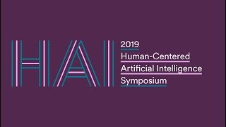 2019 Human-Centered Artificial Intelligence Symposium