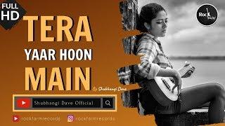 Tera Yaar Hoon Main Cover Reuploaded | Unplugged | Female Version | Rockfarm
