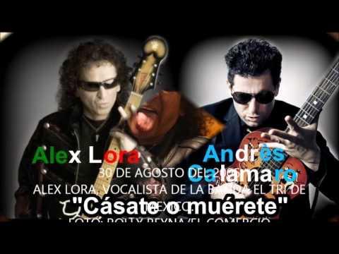 Alex Lora El Tri - Cásate o muérete Feat. Andrés Calamaro