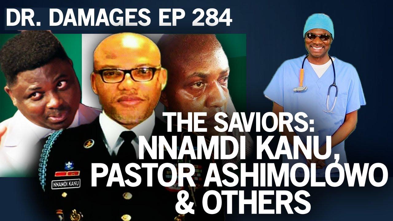 Dr. Damages Show – Episode 284: The Saviors: Nnamdi Kanu, Pastor Ashimolowo & Others