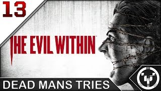 DEAD MANS TRIES | The Evil Within | 13