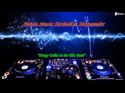 KUMPULAN HOUSE MUSIC TERBAIK 2015 DJ TOP MUSIC