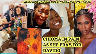 CHIOMA DAVIDO IN SERIOUS PAIN  ALEX UNUSUAL CALL OUT TIWA SAVAGE OVER A MAN