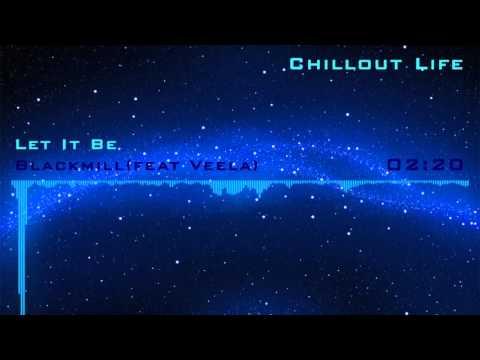 Blackmill - Let It Be [feat Veela]