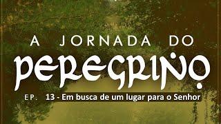 A Jornada do Peregrino Ep. 13 Em busca de um lugar para o Senhor - Pr Ruy Nogueira