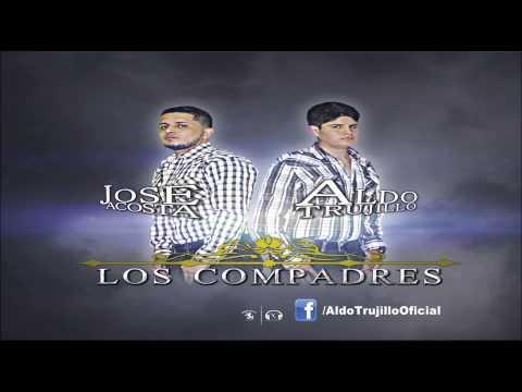 Aldo Trujillo Ft Jose Acosta  Los Compadres 2015