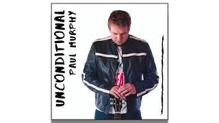 Download Unconditional - Paul Murphy [Official Audio]