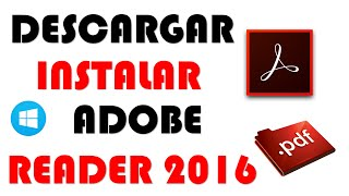 Descargar e Instalar Adobe Acrobat Reader DC 2016 para Windows | 32 y 64 bits |