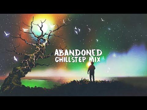 Abandoned   A Beautiful Chillstep Mix 2018