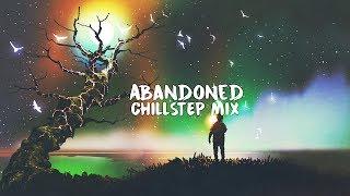 Abandoned | A Beautiful Chillstep Mix 2018