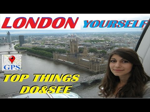 To London - Yourself. /Top Things to Do & See.