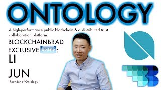 Ontology Exclusive |  Li Jun Interview  | BlockchainBrad |  Distributed Trust Platform