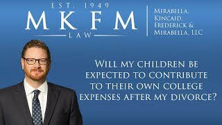 Mirabella, Kincaid, Frederick & Mirabella, LLC Video - Will My Children Be Expected to Contribute to Their Own College Expenses After My Divorce?