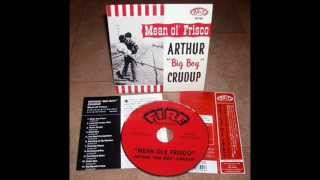 Arthur Big Boy Crudup - Dig Myself A Hole