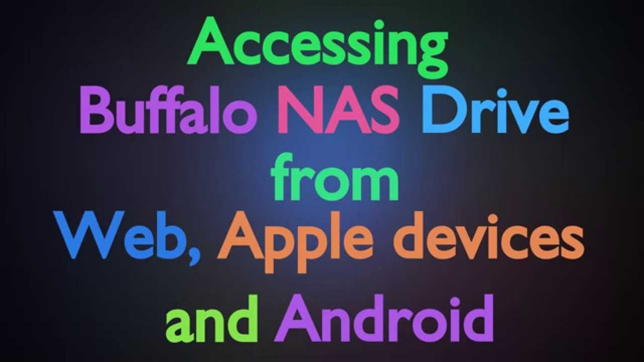 Accessing Buffalo NAS Drive from Web, I devices and Android