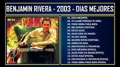 Benjamín Rivera - 2003 - Días mejores