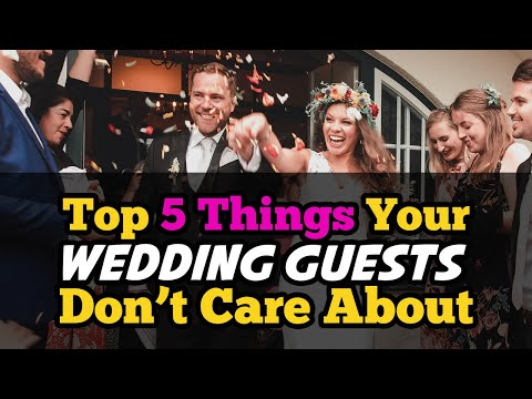 Top 5 Things Your Wedding Guests Dont Care About