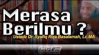 Kajian Islam Ustadz Syafiq Riza Basalamah -  Merasa Berilmu