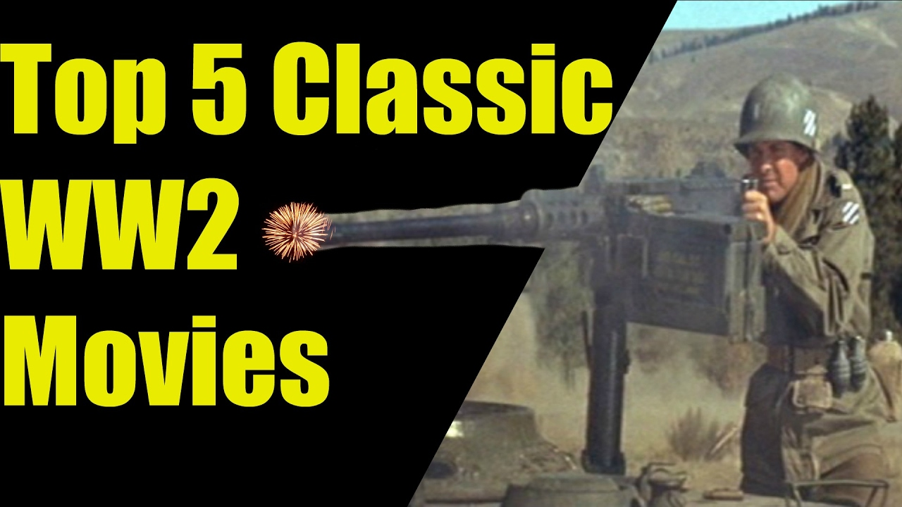 Top 5 Classic Ww2 Movies You Have To Watch Youtube